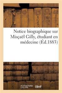 Notice Biographique Sur Miscael Gilly, Etudiant En Medecine