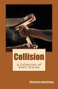 Collision: A Collection of Short Stories
