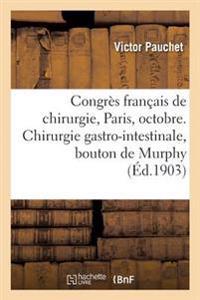 Congr�s Fran�ais de Chirurgie, Paris, Octobre 1903. Chirurgie Gastro-Intestinale, Bouton de Murphy