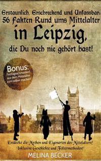 Erstaunlich, erschreckend und unfassbar: 56 Fakten rund ums Mittelalter in Leipzig, die Du noch nie gehört hast!
