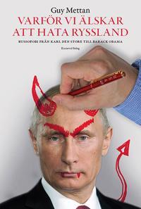 Varför vi älskar att hata Ryssland : russofobi från Karl den Store till Barack Obama