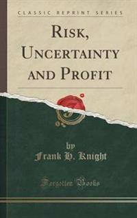Risk, Uncertainty and Profit (Classic Reprint)
