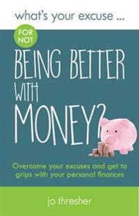 Whats your excuse for not being better with money? - overcome your excuses