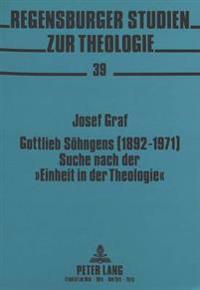 Gottlieb Soehngens (1892-1971) Suche Nach Der -Einheit in Der Theologie-: Ein Beitrag Zum Durchbruch Des Heilsgeschichtlichen Denkens