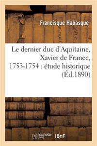 Le Dernier Duc D'Aquitaine, Xavier de France, 1753-1754: Etude Historique