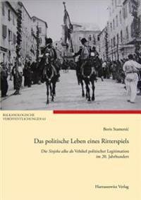 Das Politische Leben Eines Ritterspiels: Die Sinjska Alka ALS Vehikel Politischer Legitimation Im 20. Jahrhundert