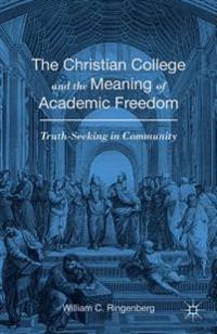 Christian College and the Meaning of Academic Freedom