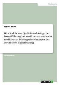 Verstandnis Von Qualitat Und Anlage Der Prozefuhrung Bei Zertifizierten Und Nicht Zertifizierten Bildungseinrichtungen Der Beruflichen Weiterbildung