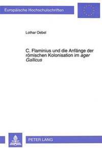 C. Flaminius Und Die Anfaenge Der Roemischen Kolonisation Im Ager Gallicus