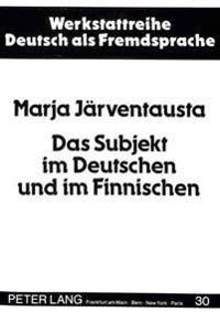 Das Subjekt Im Deutschen Und Im Finnischen: Seine Formen Und Semantischen Rollen