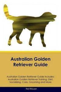 Australian Golden Retriever Guide Australian Golden Retriever Guide Includes