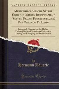 """Musikphilologische Studie UEber Die """"sieben Busspsalmen"""" (Septem Psalmi Poenitentiales) Des Orlando Di Lasso"""