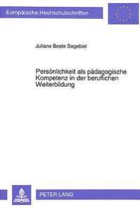 Persoenlichkeit ALS Paedagogische Kompetenz in Der Beruflichen Weiterbildung