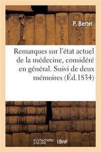 Remarques Sur L'Etat Actuel de la Medecine, Considere En General. Suivi de Deux Memoires Ecrits