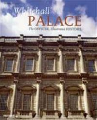 Whitehall palace - the official illustrated history