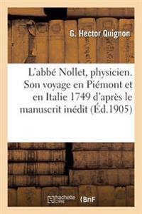 L'Abbe Nollet, Physicien. Son Voyage En Piemont Et En Italie 1749 D'Apres Le Manuscrit Inedit
