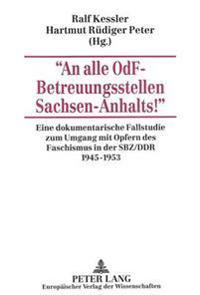 -An Alle ODF-Betreuungsstellen Sachsen-Anhalts -: Eine Dokumentarische Fallstudie Zum Umgang Mit Opfern Des Faschismus in Der Sbz/Ddr 1945-1953