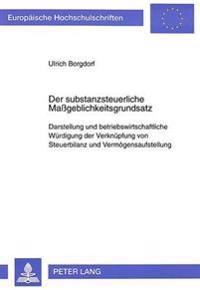 Der Substanzsteuerliche Massgeblichkeitsgrundsatz: Darstellung Und Betriebswirtschaftliche Wuerdigung Der Verknuepfung Von Steuerbilanz Und Vermoegens