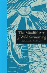 The Mindful Art of Wild Swimming: Reflections for Zen Seekers