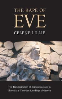 The Rape of Eve: The Transformation of Roman Ideology in Three Early Christian Retellings of Genesis