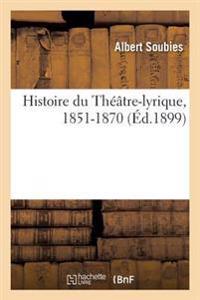 Histoire Du Theatre-Lyrique, 1851-1870