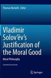 Vladimir Solov'ev's Justification of the Moral Good