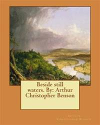 Beside Still Waters. by: Arthur Christopher Benson