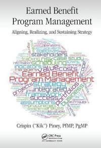 Earned Benefits Program Management: Aligning, Realizing, and Sustaining Strategy