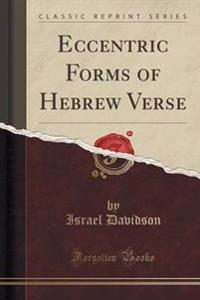 Eccentric Forms of Hebrew Verse (Classic Reprint)