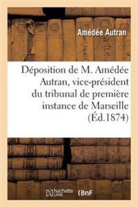 D�position de M. Am�d�e Autran, Vice-Pr�sident Du Tribunal de Premi�re Instance de Marseille