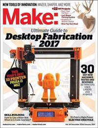 Make: Volume 54: Desktop Fabrication Guide 2017