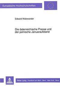 Die Oesterreichische Presse Und Der Polnische Januaraufstand