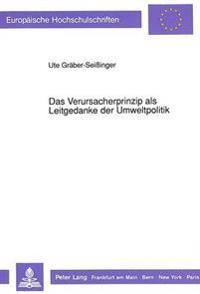 Das Verursacherprinzip ALS Leitgedanke Der Umweltpolitik: Theoretischer Anspruch Und Praktische Umsetzung