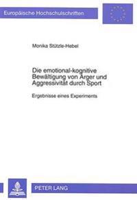 Die Emotional-Kognitive Bewaeltigung Von Aerger Und Aggressivitaet Durch Sport: Ergebnisse Eines Experiments