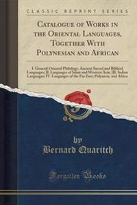 Catalogue of Works in the Oriental Languages, Together with Polynesian and African