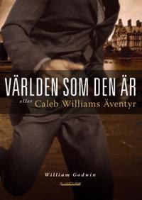 Världen som den är eller Caleb Williams äventyr : [kriminalroman]