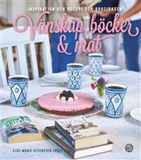 Vänskap, böcker & mat : inspiration och recept för bokcirkeln