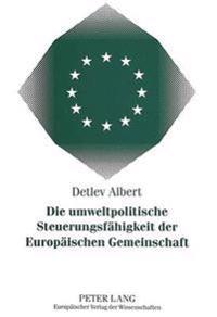 Die Umweltpolitische Steuerungsfaehigkeit Der Europaeischen Gemeinschaft: Eine Policy-Analyse Der Richtlinie Ueber Die Umweltvertraeglichkeitspruefung