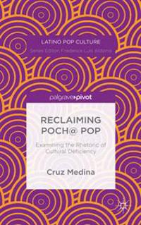 Reclaiming Poch@ Pop: Examining the Rhetoric of Cultural Deficiency