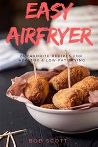 Easy Airfryer: 25 Favorite Recipes for Healthy & Low-Fat Frying