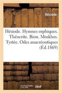 Hesiode. Hymnes Orphiques. Theocrite. Bion. Moskhos. Tyrtee. Odes Anacreontiques