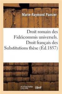 Droit Romain, Des Fideicommis Universels. Droit Francais, Des Substitutions, These Pour Le Doctorat