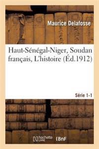 Haut-Senegal-Niger Soudan Francais. L'Histoire Serie 1-1