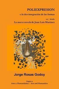 Poliexpresion O La Des-Integracion de Las Formas En / Desde La Nueva Novela de Juan Luis Martinez