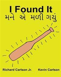 I Found It: Children's Picture Book English-Gujarati (Bilingual Edition) (WWW.Rich.Center)