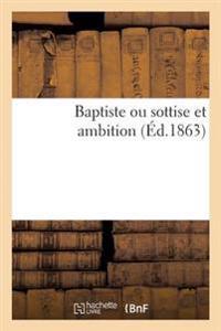 Baptiste Ou Sottise Et Ambition
