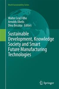 Sustainable Development, Knowledge Society and Smart Future Manufacturing Technologies