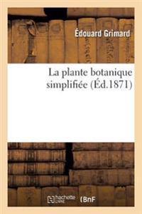 La Plante: Botanique Simplifiee