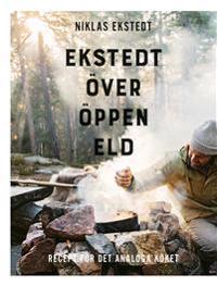 Ekstedt över öppen eld. Recept för det analoga köket