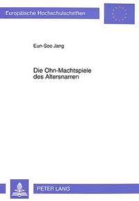 Die Ohn-Machtspiele Des Altersnarren: Untersuchungen Zum Dramatischen Schaffen Thomas Bernhards